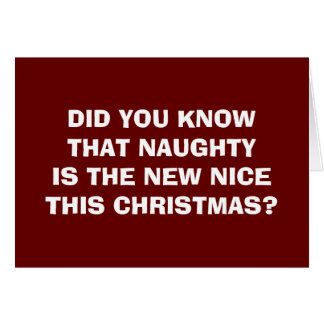 DID U KNOW NAUGHTY IS THE NEW NICE THIS CHRISTMAS GREETING CARD