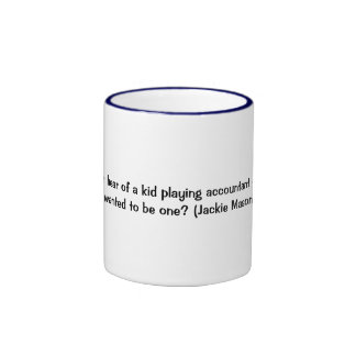 Did you ever hear of a kid playing accountant ringer mug