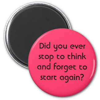 Did you ever stop to think and forget to start ... 6 cm round magnet