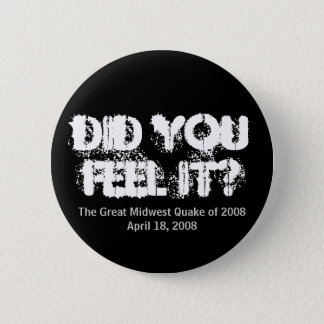 Did you feel it? 6 cm round badge