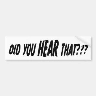 Did You HEAR That? (quiet) bumper sticker