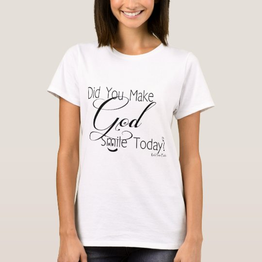 Did You Make God Smile Today? T-Shirt
