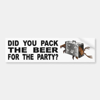 Did You Pack The Beer For The Party? Bumper Sticker