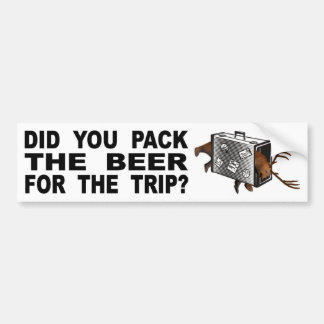 Did You Pack The Beer For The Trip? Bumper Sticker