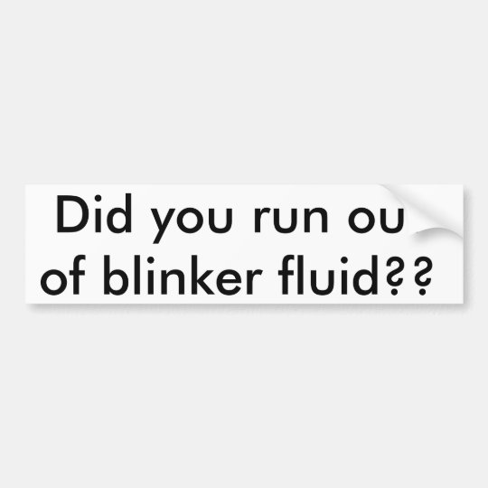 Did you run out of blinker fluid?? bumper sticker