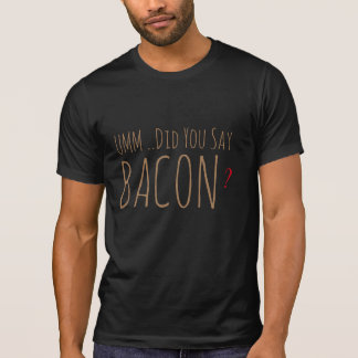 did you say bacon funny t-shirt design