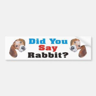 Did You Say Rabbit? Beagle Bumper Sticker