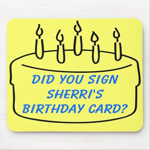 Did you sign Sherri's Birthday Card? Mousepads