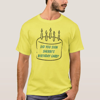 Did you sign Sherri's Birthday Card? T-Shirt