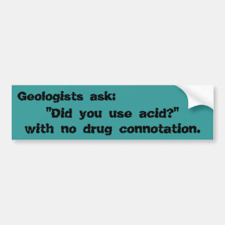 """Did you use acid?"" Bumper Sticker"