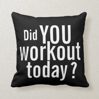 Did You Workout Today? Motivational Pillow