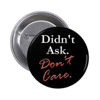 Didn't Ask.  Don't Care. 6 Cm Round Badge