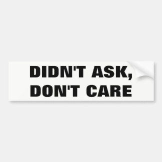 dIDN'T aSK dON'T cARE Bumper Sticker