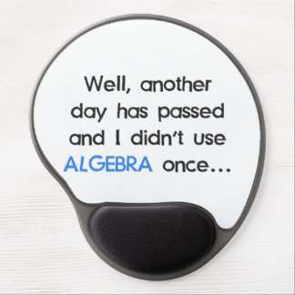 Didn't Use Algebra Once Today Gel Mouse Pad
