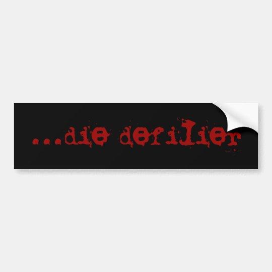 ...die defilier bumper sticker