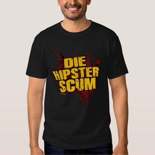 DIE HIPSTER SCUM! TEE SHIRTS