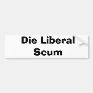 Die Liberal Scum Bumper Sticker