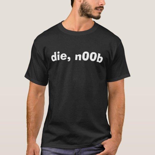 die, n00b T-Shirt
