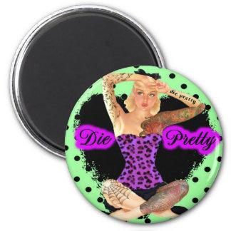 Die Pretty Magnet