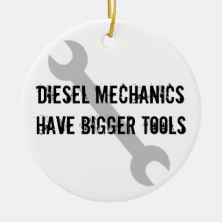 Diesal Mechanics Have Bigger Tools! Christmas Ornament