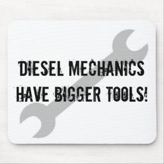 Diesel Mechanics Have Bigger Tools! Mouse Mat