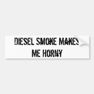 Diesel Smoke Makes Me Horny Bumper Stickers