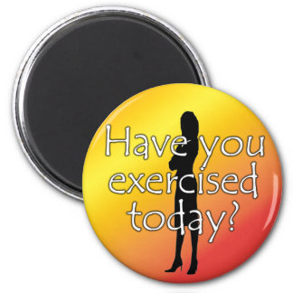 Diet Motivation Magnet, Have you Exercised Today? 6 Cm Round Magnet