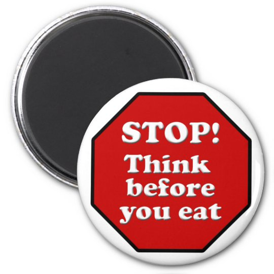 Diet Motivation Magnet, Stop think before you eat! 6 Cm Round Magnet