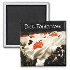 Diet Tomorrow Magnet