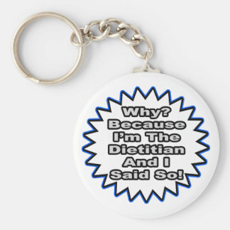 Dietitian...Because I Said So Basic Round Button Key Ring