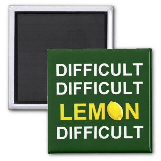 'Difficult, Difficult, Lemon, Difficult' Square Magnet