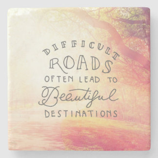 Difficult Road Lead To Beautiful Destinations Stone Beverage Coaster