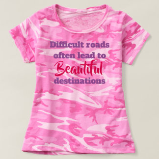 Difficult roads, beautiful destinations tshirt