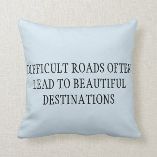 DIFFICULT ROADS LEAD TO BEAUTIFUL DESTINATION CUSHION
