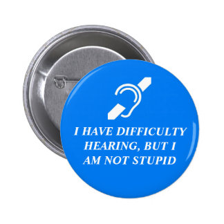 Difficulty Hearing, Not Stupid 6 Cm Round Badge