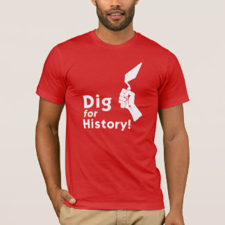 Dig for History! T-Shirt
