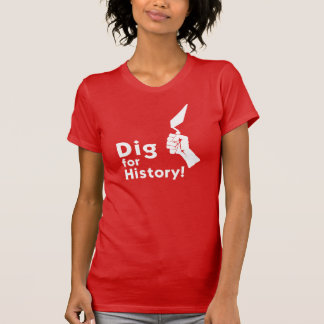 Dig for History! Women's T-Shirt