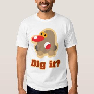 Dig it? t-shirt