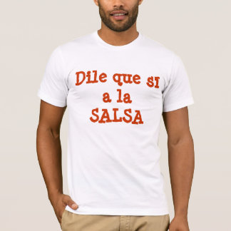 Dile que sí a la SALSA T-Shirt