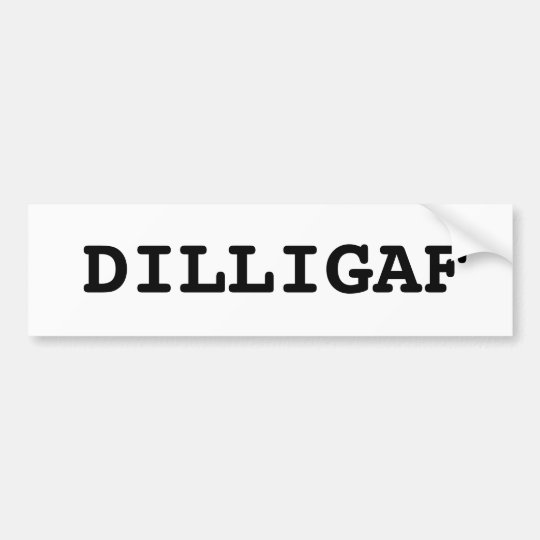 DILLIGAF BUMPER STICKER