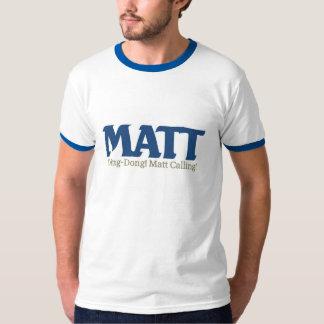 Ding-Dong Matt Calling T Shirts