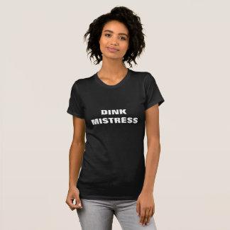 DINK MISTRESS T-Shirt