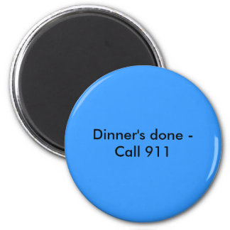 Dinner's done - Call 911 Magnet