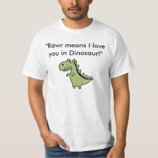 "Dinos, ""Rawr means I love you in Dinosaur!"" T-Shirt"