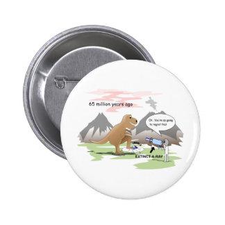 Dinosaur  Extinction 6 Cm Round Badge