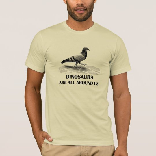Dinosaurs Are All Around Us T-Shirt