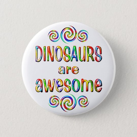 DINOSAURS ARE AWESOME 6 CM ROUND BADGE