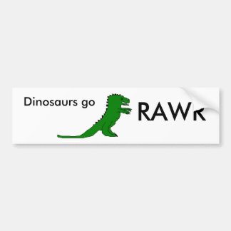 Dinosaurs go, RAWR Car Bumper Sticker