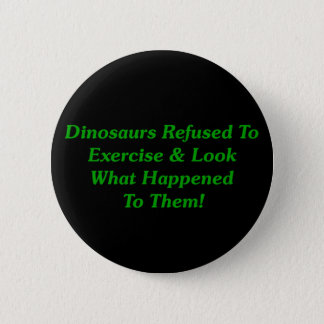 Dinosaurs Refused To Exercise 6 Cm Round Badge