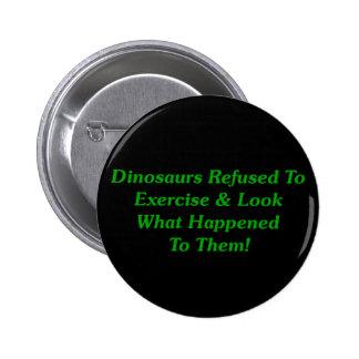 Dinosaurs Refused To Exercise 6 Cm Round Badge